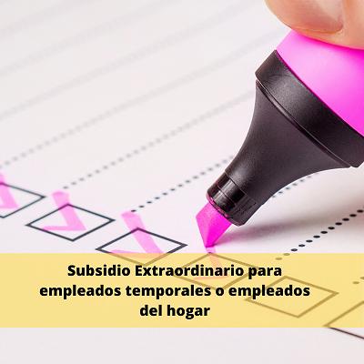 Subsidio Extraordinario para empleados temporales o empleados del hogar